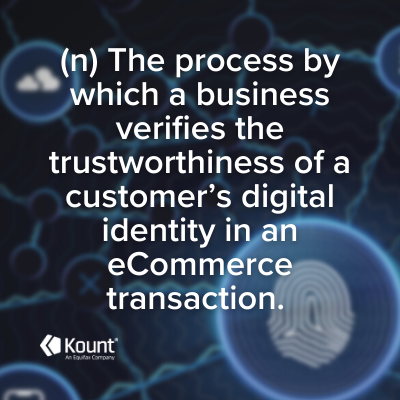 Digital identity verification definition: The process by which a business verifies the trustworthiness of a customer's digital identity in an eCommerce transaction.