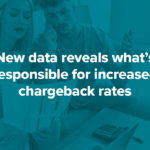 New data reveals what's responsible for increased chargeback rates