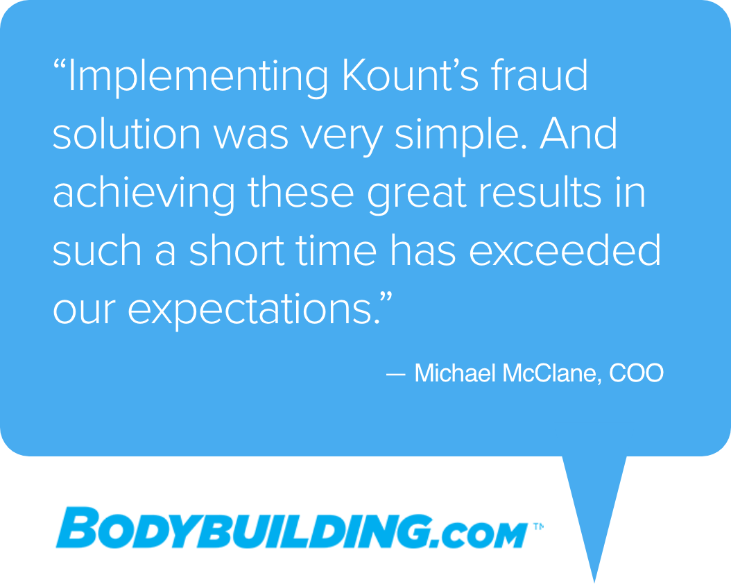 Implementing Kount's fraud solution was very simple. And achieving these great results in such a short time has exceeded our expectations. — Michael McClane, COO